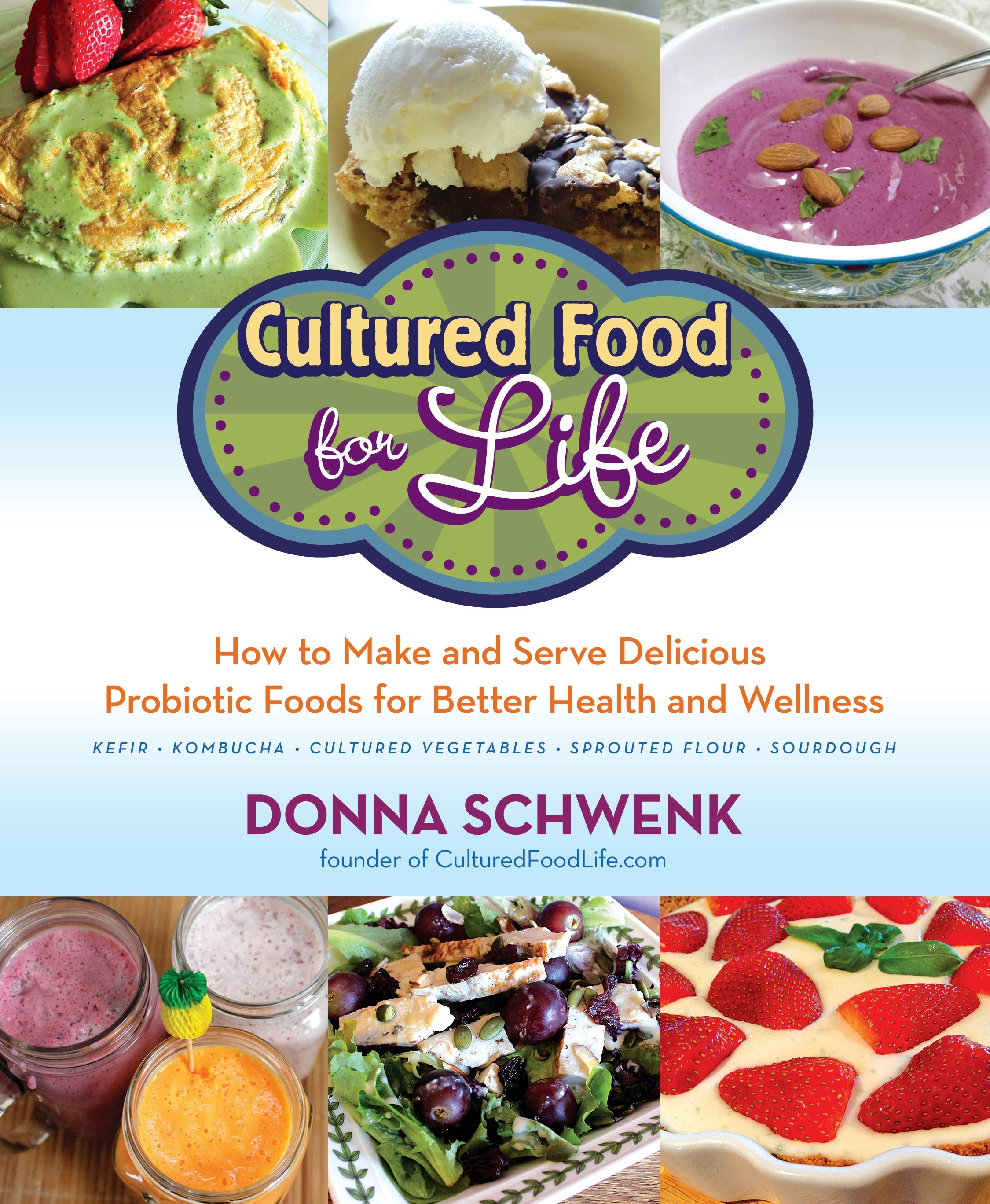 Book Cover:  Cultured Food Life: How to Make and Serve Delicious Probiotic Foods for Better Health and Wellness