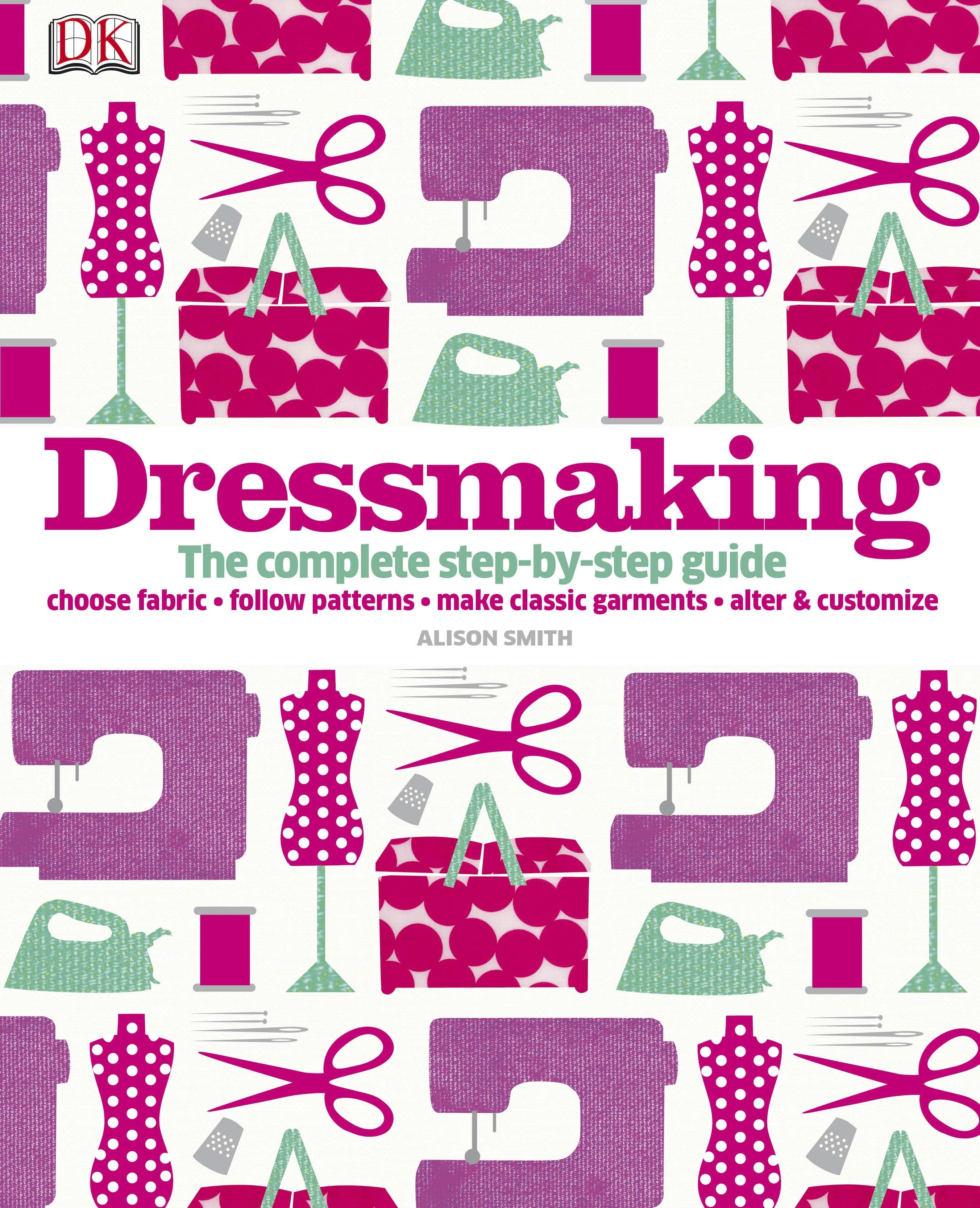 Book Cover:  Dressmaking: The Complete Step-By-Step Guide