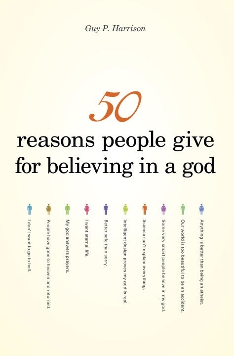 50 Reasons People Give For Believing In A God, by Guy P. Harrison