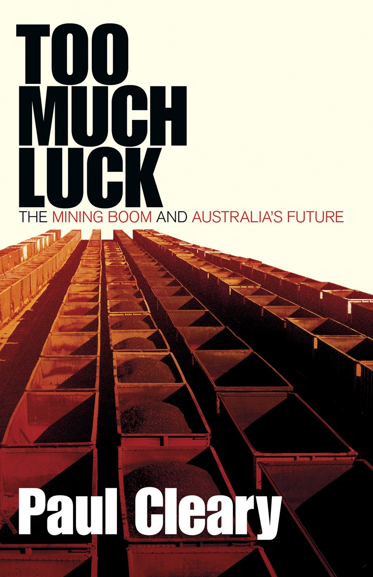 Book Cover:  Too Much Luck: The Mining Boom and Australia's Future