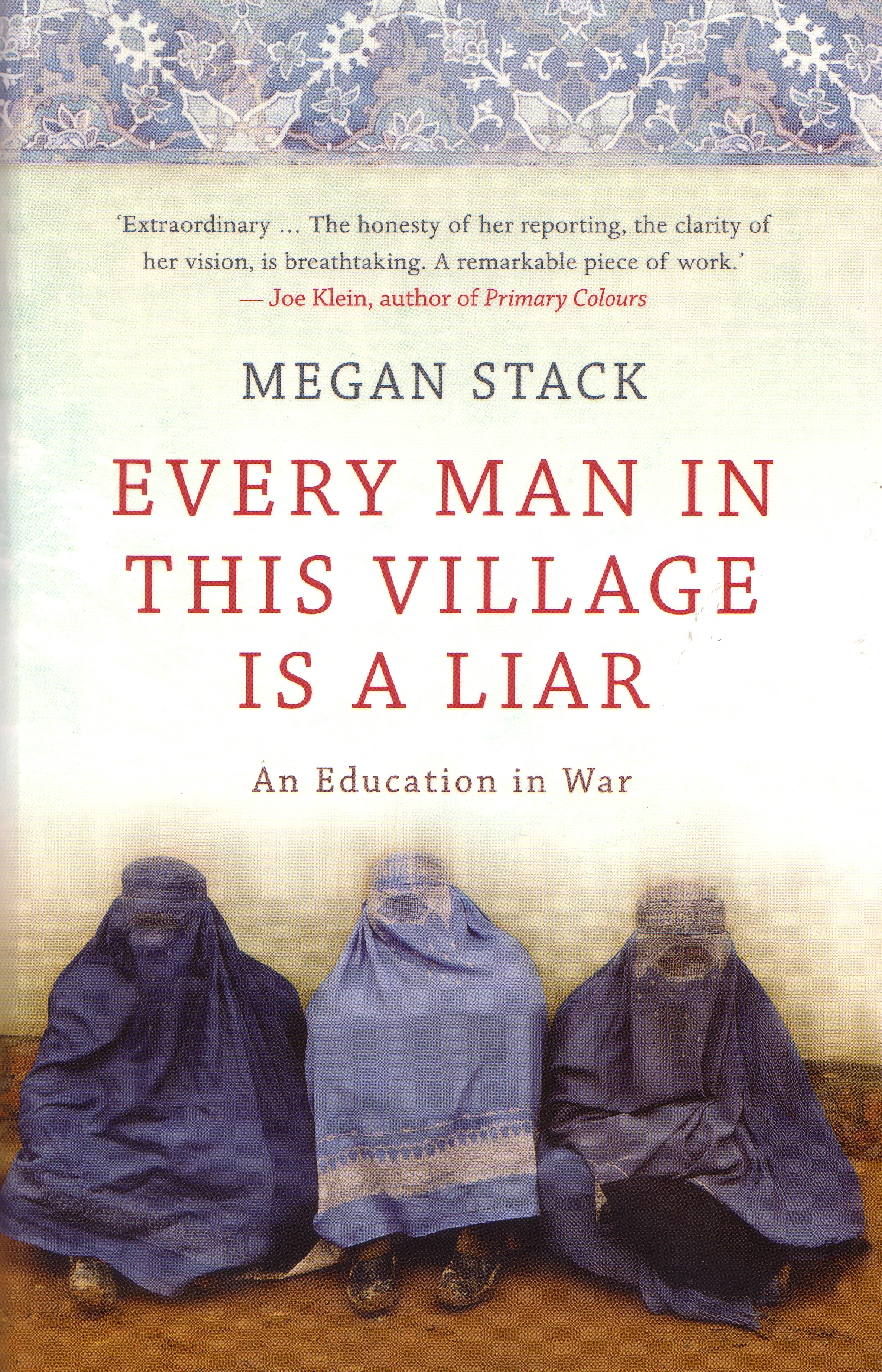 Every Man in this Village is a Liar: An Education in War by Megan Stack
