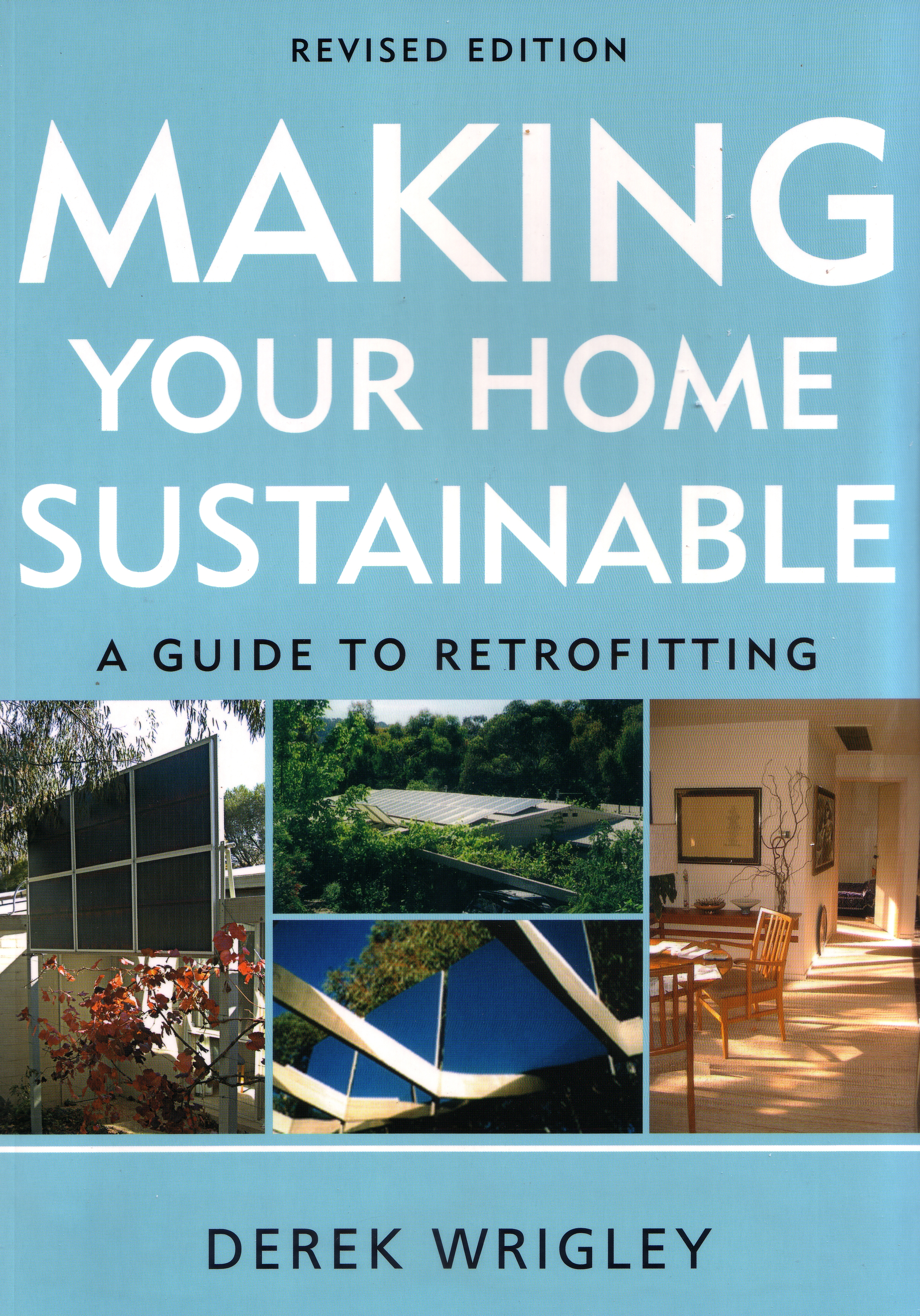 Making Your Home Sustainable: A Guide to Retrofitting, Revised Edition ' Wrigley